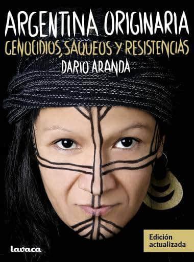 Sobre barcos, genocidios, saqueos y resistencias: Argentina originaria, el libro de Darío Aranda editado por lavaca